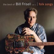 The Best of Bill Frisell, Vol. 1