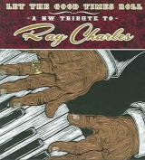 Let the Good Times Roll - A NW Tribute to Ray Charles [Digipak]
