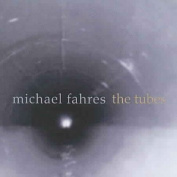 Michael Fahres: The Tubes