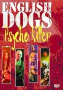 English Dogs - Psycho Killer [Regions 1,2,3,4,5,6]