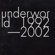 Underworld 1992 - 2002