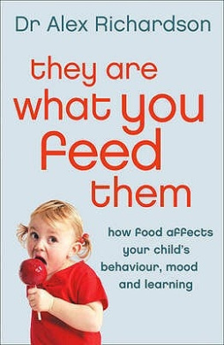 They Are What You Feed Them: How Food Can Improve Your Child's Behaviour, Mood and Learning