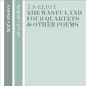 T. S. Eliot Reads The Waste Land, Four Quartets and Other Poems [Audio]