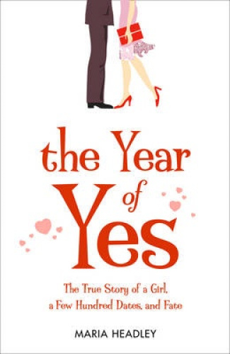 The Year of Yes: The Story of a Girl, a Few Hundred Dates, and Fate.