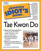 The Complete Idiot's Guide to Tae Kwon Do