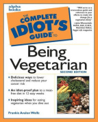 The Complete Idiot's Guide to Being a Vegetarian