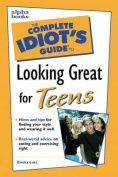 Complete Idiot's Guide to Looking Great for Teens