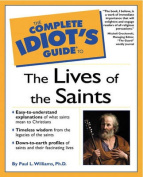 Complete Idiot's Guide to the Lives of the Saints