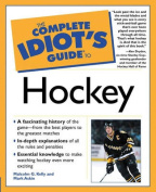 The Complete Idiot's Guide (R) to Hockey