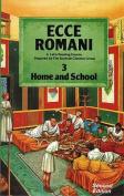 Ecce Romani Book 3 Home and School