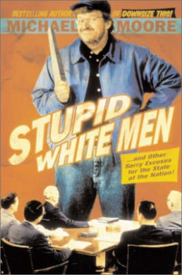 Stupid White Men: ...and Other Sorry Excuses for the State of the Nation