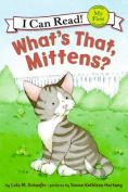 What's That, Mittens? (My First I Can Read Mittens - Level Pre1