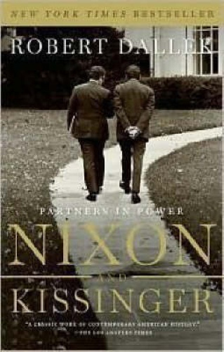 Nixon and Kissinger: Partners in Power by Robert Dallek.