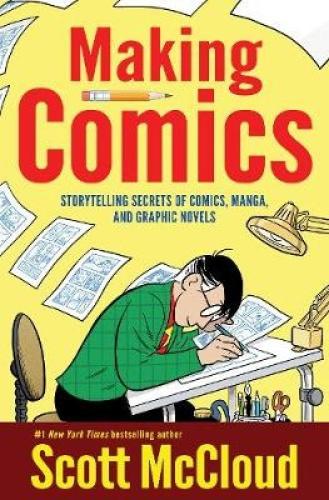 Making Comics: Storytelling Secrets Of Comics, Manga, And Graphic Novels.