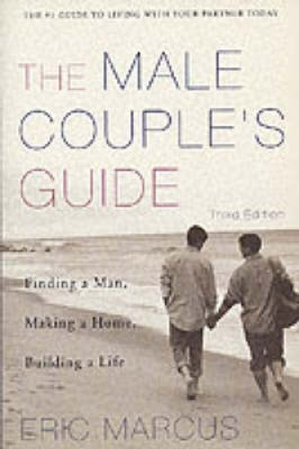 Male Couple's Guide 3e: Finding a Man, Making a Home, Building a Life.