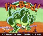 I'm Bad!