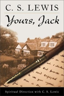Yours, Jack: Spiritual Direction from C. S. Lewis