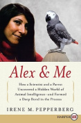 Alex & Me  : How a Scientist and a Parrot Discovered a Hidden World of Animal Intelligence--And Formed a Deep Bond in the Process [Large Print]