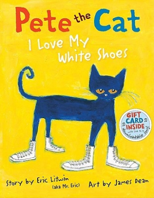 Pete the Cat: I Love My White Shoes (Pete the Cat)