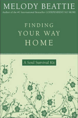 Finding Your Way Home: A Soul Survival Kit by Melody Beattie.