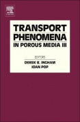 Transport Phenomena in Porous Media, Volume III