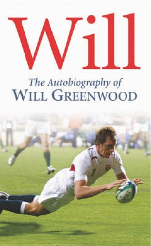 Will: The Autobiography of Will Greenwood by Will Greenwood.