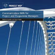 Communication Skills for Project and Programme Managers. [Melanie Franklin and Susan Tuttle]