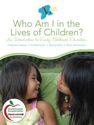 Who Am I in the Lives of Children? an Introduction to Early Childhood Education