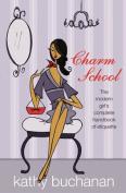 Charm School : a Girl's Complete Etiquette Handbook