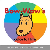Bow-Wow's Colorful Life (Bow-Wow Book