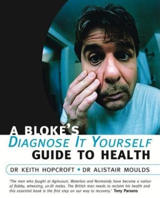 A Bloke's Diagnose-it-yourself Guide to Health