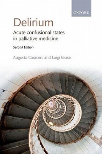 Delirium: Acute Confusional States in Palliative Medicine by Augusto Caraceni.