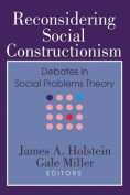 Reconsidering Social Constructionism : Debates in Social Problems Theory