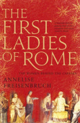 First Ladies of Rome, The The Women Behind the Caesars