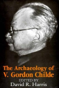 The Archaeology of V. Gordon Childe