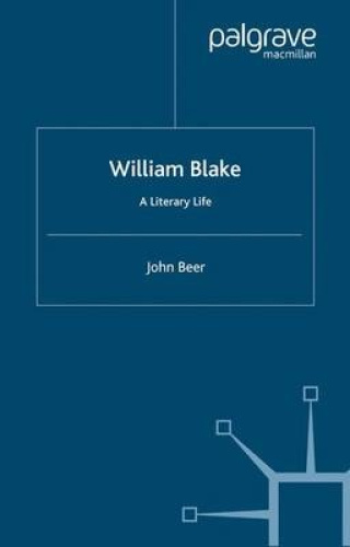 William Blake: A Literary Life (Literary Lives) by John Beer.