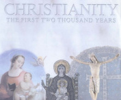 Two Thousand Years: Two Millennia of Christianity: v.1: Birth of Christianity to the Crusades