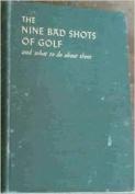 Nine Bad Shots of Golf