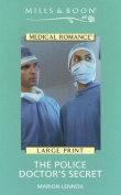 The Police Doctor's Secret (Mills & Boon Largeprint Medical) [Board book]