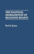 The Political Mobilization of Religious Beliefs