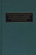The Origins of Violence in Mexican Society