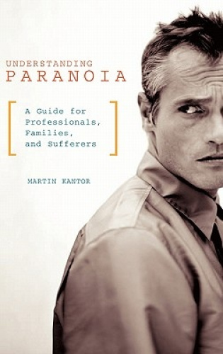 Understanding Paranoia: A Guide for Professionals, Families, and Sufferers.
