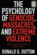 The Psychology of Genocide, Massacres, and Extreme Violence