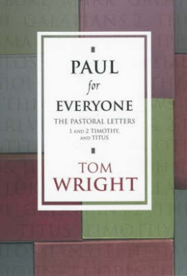 Paul for Everyone: the Pastoral Letters: Titus and 1 and 2 Timothy (New Testament for Everyone)