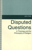 Disputed Questions in Theology and the Philosophy of Religion