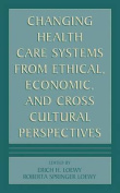 Changing Health Care Systems from Ethical, Economic and Cross Cultural Perspectives