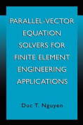 Parallel-vector Equation Solvers for Finite Element Engineering Applications