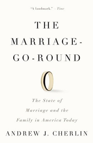 The Marriage-Go-Round: The State of Marriage and the Family in America Today.