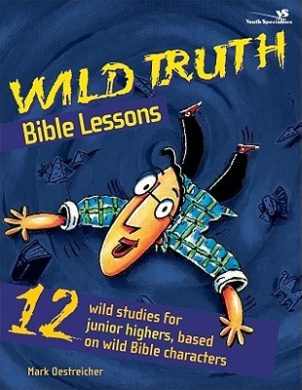 Wild Truth Bible Lessons: 12 Wild Studies for Junior Highers, Based on Wild Bible Characters (Youth Specialties S.)