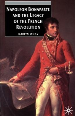 Napoleon Bonaparte and the Legacy of the French Revolution (Napoleon Bonaparte & the Legacy of the French Revolution)